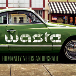 W.A.S.T.E. - Humanity Needs An Upgrade (2012)
