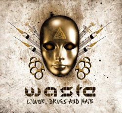 W.A.S.T.E. - Liquor, Drugs And Hate (EP) (2011)