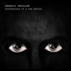 Werewolf Jerusalem - Confessions Of A Sex Maniac (4CD) (2011)