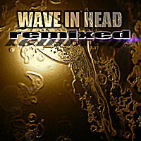 Wave In Head - Remixed (Limited Edition) (2012)