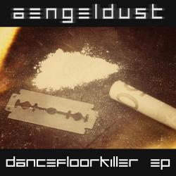 Aengeldust - Dancefloor Killer EP (2013)