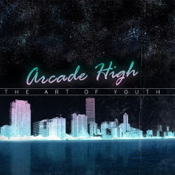 Arcade High - The Art of Youth (Special Edition) (2013)