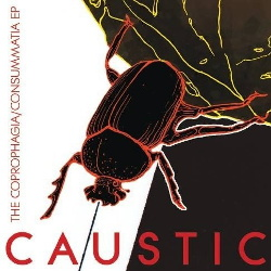 Caustic - The Coprophagia​ / ​Consummatia (EP) (2013)