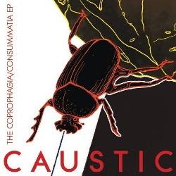 Caustic - The Coprophagia / Consummatia (EP) (2013)