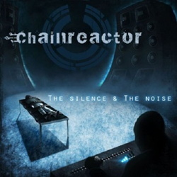 Chainreactor - The Silence & The Noise (2013)