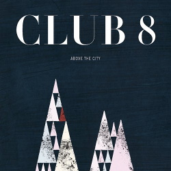 Club 8 - Above the City (2013)