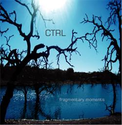 CTRL - Fragmentary Moments (2012)