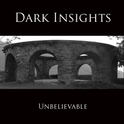 Dark Insights - Unbelievable (2013)