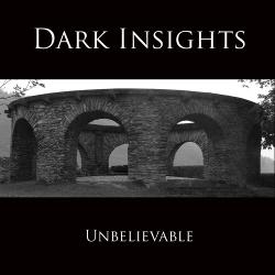 Dark Insights - Unbelievable (2013)
