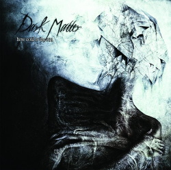 Dark Matter - How Cold Is The Sun (2013)
