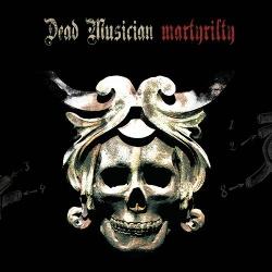 Dead Musician - Martyrilty (2012)