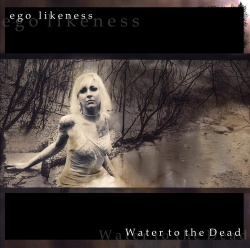 Ego Likeness - Water to the Dead (2013)