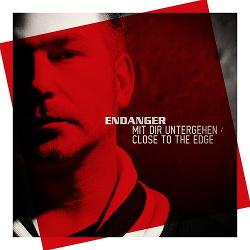 Endanger - Mit Dir Untergehen / Close To The Edge (2013)