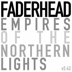 Faderhead - Empires Of The Northern Lights v2.42 (2013)