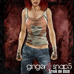 Ginger Snap5 - Break Me Down (2013)