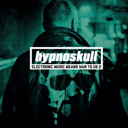 Hypnoskull -  Electronic Music Means War To Us 2 (2013)