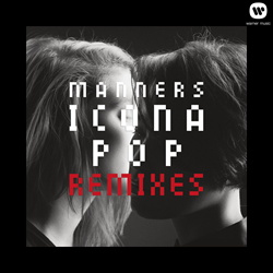Icona Pop - Manners Remixes (2012)