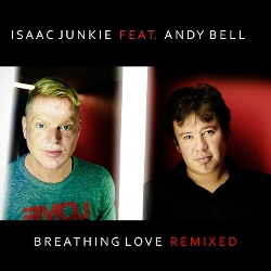 Isaac Junkie feat. Andy Bell - Breathing Love Remixed Pt.1 (2013)