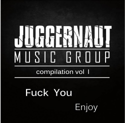 VA - Juggernaut Music Group Compilation Vol I: Fuck You - Enjoy! (2013)