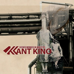 Kant Kino - Father Worked In Industry (2CD) (2013)