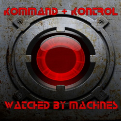 Kommand+Kontrol - Watched By Machines (EP) (2012)