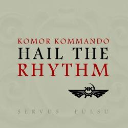 Komor Kommando - Hail The Rhythm (EP) (2013)