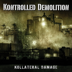 Kontrolled Demolition - Kollateral Damage (2013)