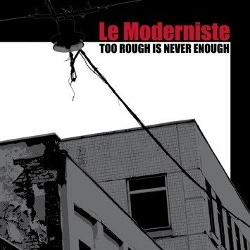 Le Moderniste - Too Rough Is Never Enough (2013)
