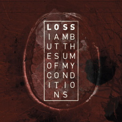 Loss - I Am but the Sum of My Conditions (2013)