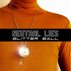 Neutral Lies - Glitter Ball (Single) (2013)