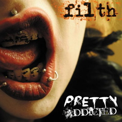 Pretty Addicted - Filth (2013)