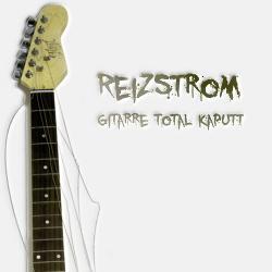 Reizstrom - Gitarre Total Kaputt (EP) (2013)