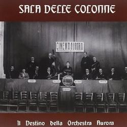 Sala Delle Colonne - Il Destino Della Aurora Orchestra (2013)