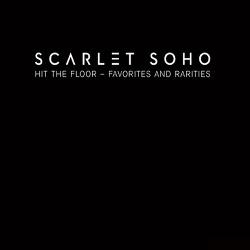 Scarlet Soho - Hit The Floor - Favorites And Rarities (2013)