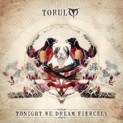 Torul - Tonight We Dream Fiercely (2013)