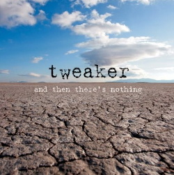 Tweaker - And Then Theres Nothing (2013)