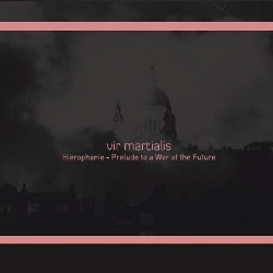 Vir Martialis - Hierophanie - Prelude To A War Of The Future (2013)