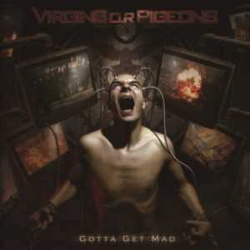 Virgins O.R Pigeons - Gotta Get Mad (2013)
