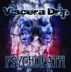 Viscera Drip - Psychopath (2013)