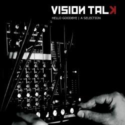 Vision Talk - Hello Goodbye   A Selection (2013)