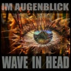 Wave In Head - Im Augenblick (2013)