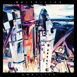 White Lies - Small TV (EP) (2013)
