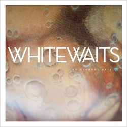 Whitewaits - An Elegant Exit (2013)