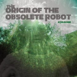 aTelecine - The Origin of the Obsolete Robot (2013)