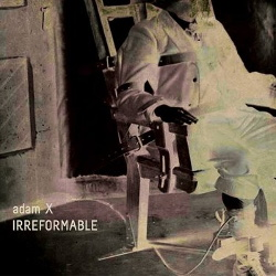 Adam X - Irreformable (2014)