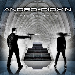 Andro-Dioxin - This Is Hate (2013)