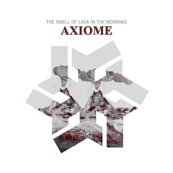 Axiome - The Smell Of Lava In The Morning (2014)