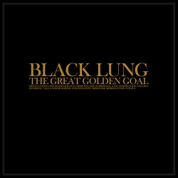 Black Lung - The Great Golden Goal (2014)