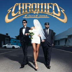Chromeo - White Women (2014)
