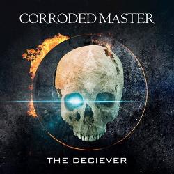 Corroded Master - The Deciever (2014)
